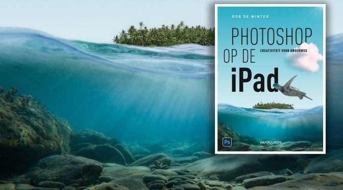 Rob de Winter: Er is veel meer mogelijk met Photoshop op de iPad dan de meeste mensen denken!